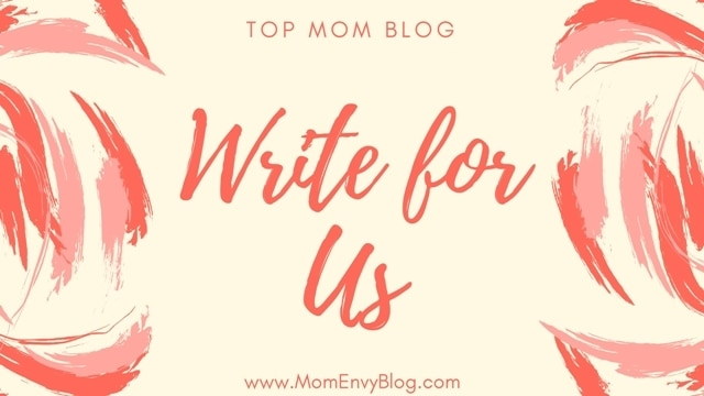 Write for us and Submit a Guest Post - Top Mom Blog | Mom Envy Blog
