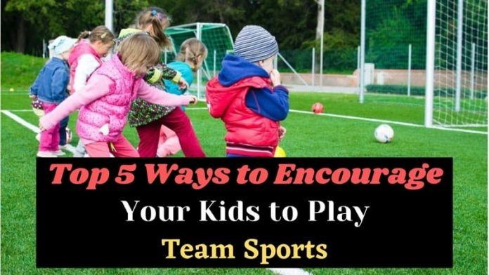 Ways to Encourage Your Kids to Play Team Sports