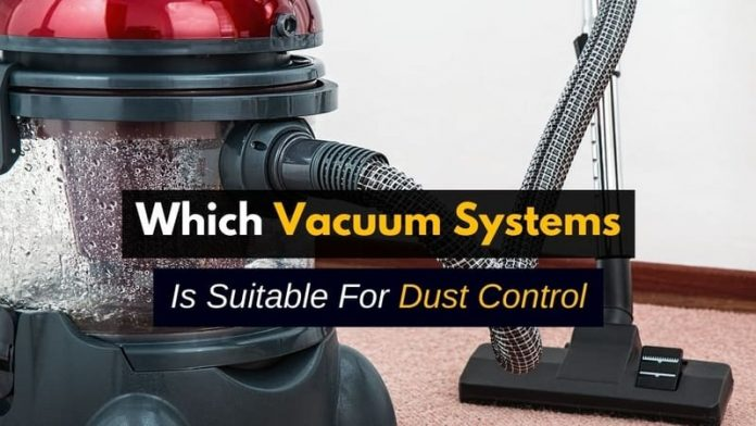 Which Vacuum Systems Is Suitable For Dust Control